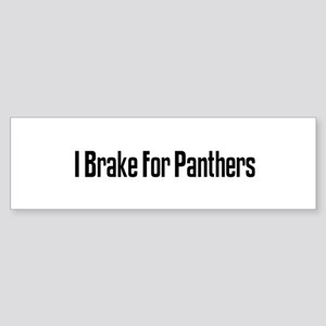 I Brake For Panthers Bumper Sticker