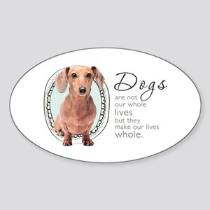 Dogs Make Lives Whole -Dachshund Sticker (Oval)