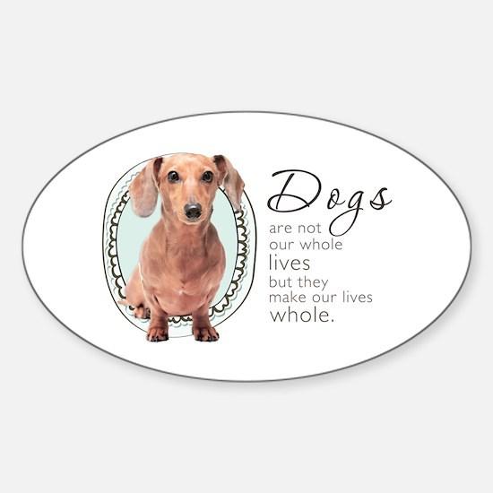 Dogs Make Lives Whole -Dachshund Sticker (Oval)