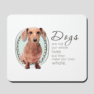 Dogs Make Lives Whole -Dachshund Mousepad