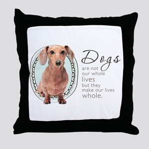 Dogs Make Lives Whole -Dachshund Throw Pillow