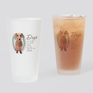 Dogs Make Lives Whole -Dachshund Drinking Glass