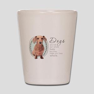 Dogs Make Lives Whole -Dachshund Shot Glass