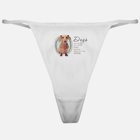 Dogs Make Lives Whole -Dachshund Classic Thong
