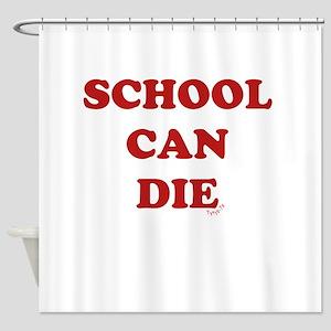 School Can Die Shower Curtain