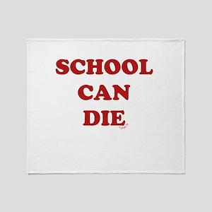 School Can Die Throw Blanket