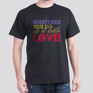 Whatever You Do, Do It With Love Dark T-Shirt