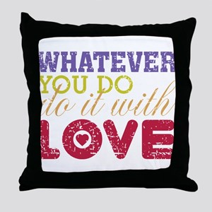 Whatever You Do, Do It With Love Throw Pillow