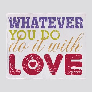 Whatever You Do, Do It With Love Throw Blanket