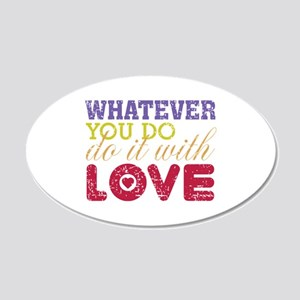 Whatever You Do, Do It With Love 22x14 Oval Wall P