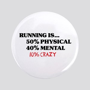 """Running is... 50% Physical, 4 3.5"""" Button"""