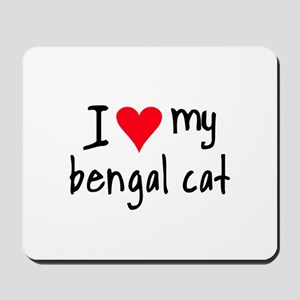 I LOVE MY Bengal Cat Mousepad