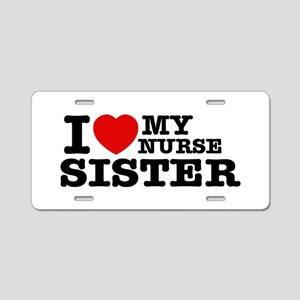 I love My Nurse Sister Aluminum License Plate