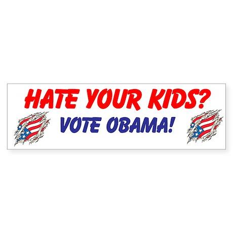 Hate Your Kids? Vote Obama! Bumper Sticker