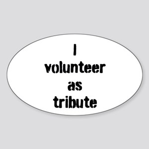 I VOLUNTEER AS TRIBUTE Sticker (Oval)