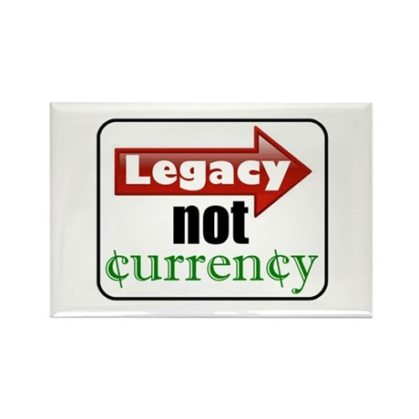 Legacy not Currency Magnet