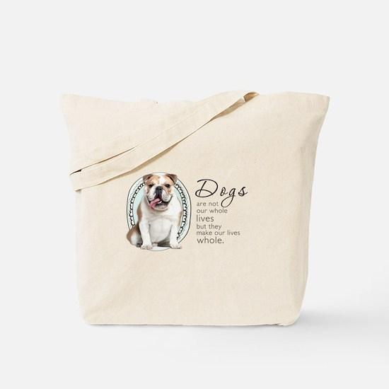 Dogs Make Lives Whole -Bulldog Tote Bag