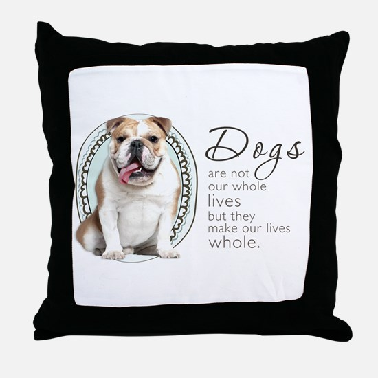Dogs Make Lives Whole -Bulldog Throw Pillow