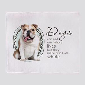 Dogs Make Lives Whole -Bulldog Throw Blanket