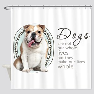 Dogs Make Lives Whole -Bulldog Shower Curtain