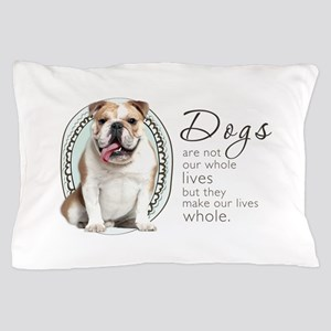 Dogs Make Lives Whole -Bulldog Pillow Case