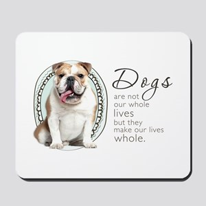Dogs Make Lives Whole -Bulldog Mousepad