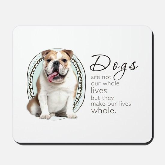 Dogs Make Lives Whole -Bulldog Mousepad