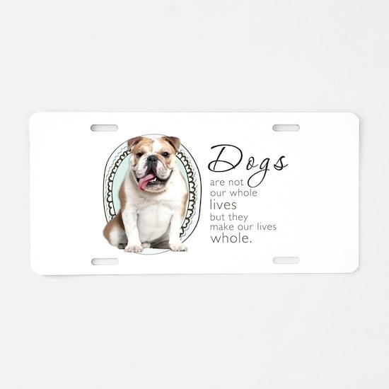 Dogs Make Lives Whole -Bulldog Aluminum License Pl