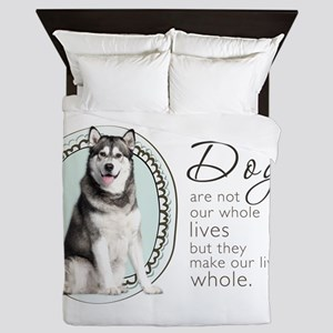 Dogs Make Lives Whole -Malamute Queen Duvet