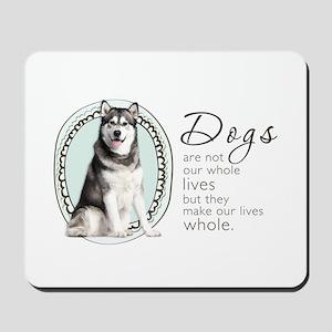 Dogs Make Lives Whole -Malamute Mousepad