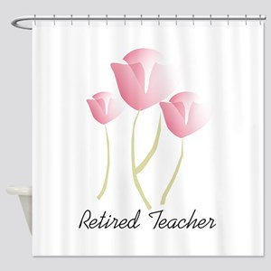 Retired Teacher Shower Curtain