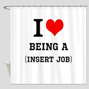Customizable (I Love My Job) Shower Curtain