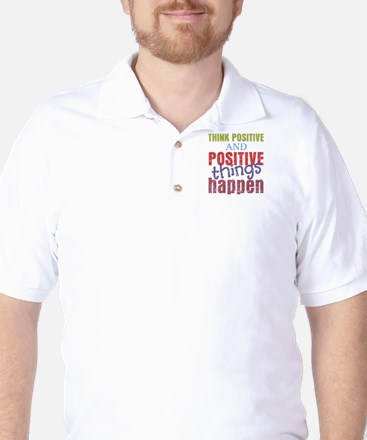 Think Positive and Positive Things Happ Golf Shirt