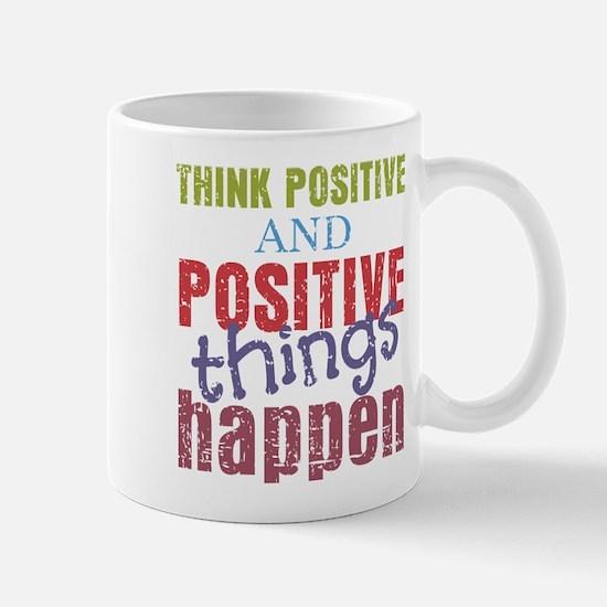 Think Positive and Positive Things Happ Mug