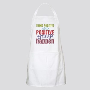 Think Positive and Positive Things Happen Apron