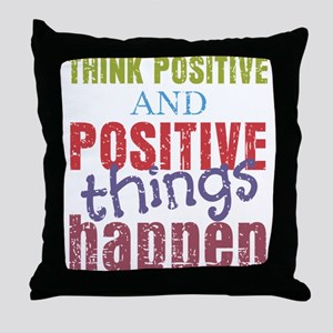 Think Positive and Positive Things Ha Throw Pillow