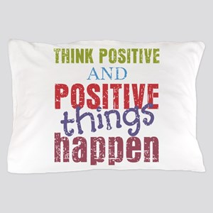 Think Positive and Positive Things Hap Pillow Case