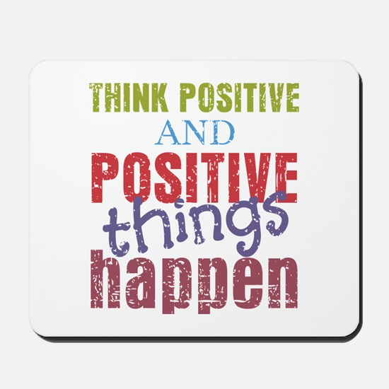 Think Positive and Positive Things Happe Mousepad
