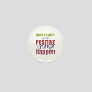 Think Positive and Positive Things Hap Mini Button