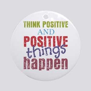 Think Positive and Positive Thing Ornament (Round)