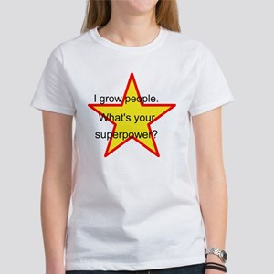 I grow people. Whats your superpower? T-Shirt