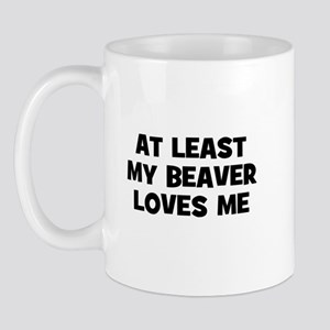 At Least My Beaver Loves Me Mug