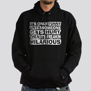 It's Only Funny Until Someone... Hoodie (dark)