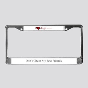 I Love Dogs: Don't Chain My B License Plate Frame
