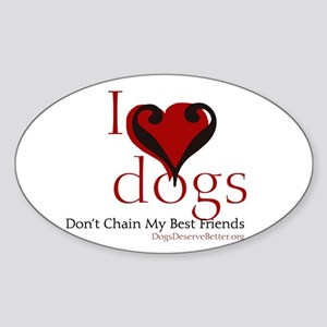 I Love Dogs: Don't Chain My B Sticker (Oval)