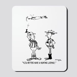 You Better Have A Hunting License Mousepad
