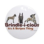 Brindle-i-cious 3 It's a Stri Ornament (Round)