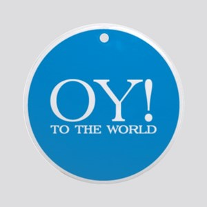 Oy! to the World Products Ornament (Round)