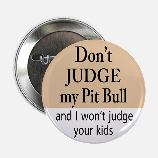 """Don't judge my pit bull and I 2.25"""" Button"""