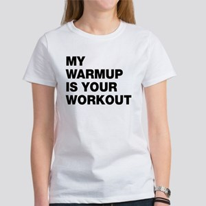 My Warm Up Is Your Workout Women's T-Shirt